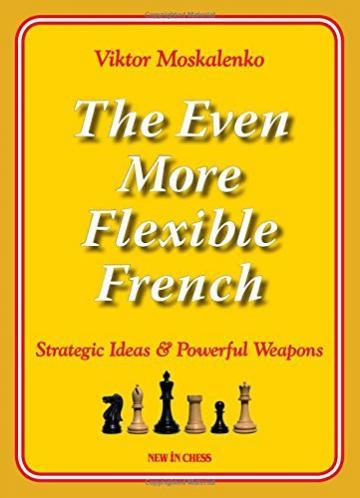 Carte, The Even More Flexible French - Viktor Moskalenko de la Chess Events Srl